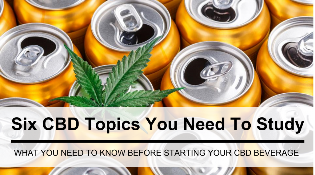 Six Topics to Study Before Starting a CBD Beverage Business in the U.S.