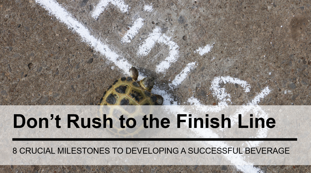 Don't Rush to the Finish Line: 8 Crucial Milestones on the Journey to Developing a Successful Beverage