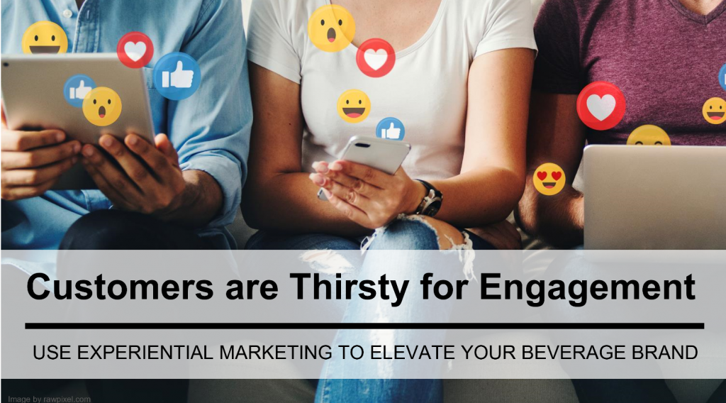 Customers are Thirsty for Engagement: Use Experiential Marketing to Elevate Your Beverage Brand