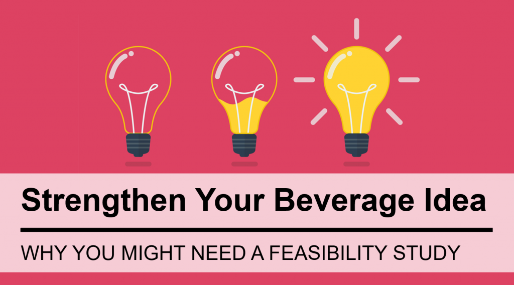 How a Feasibility Study Can Strengthen Your Beverage Idea