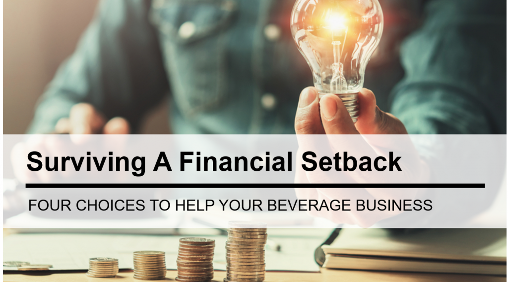Four Choices That Will Help You Survive A Financial Setback In Your Beverage Business