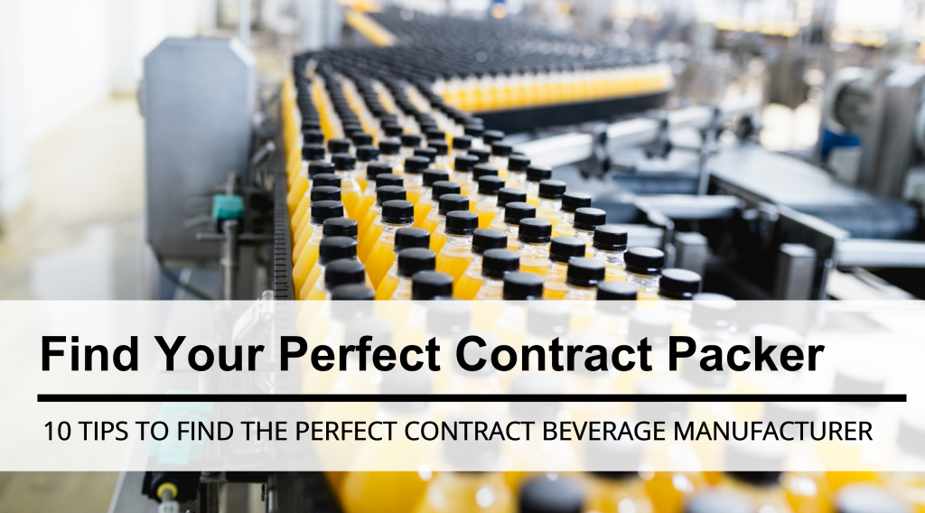 10 Tips To Help You Find The Perfect Contract Beverage Manufacturer