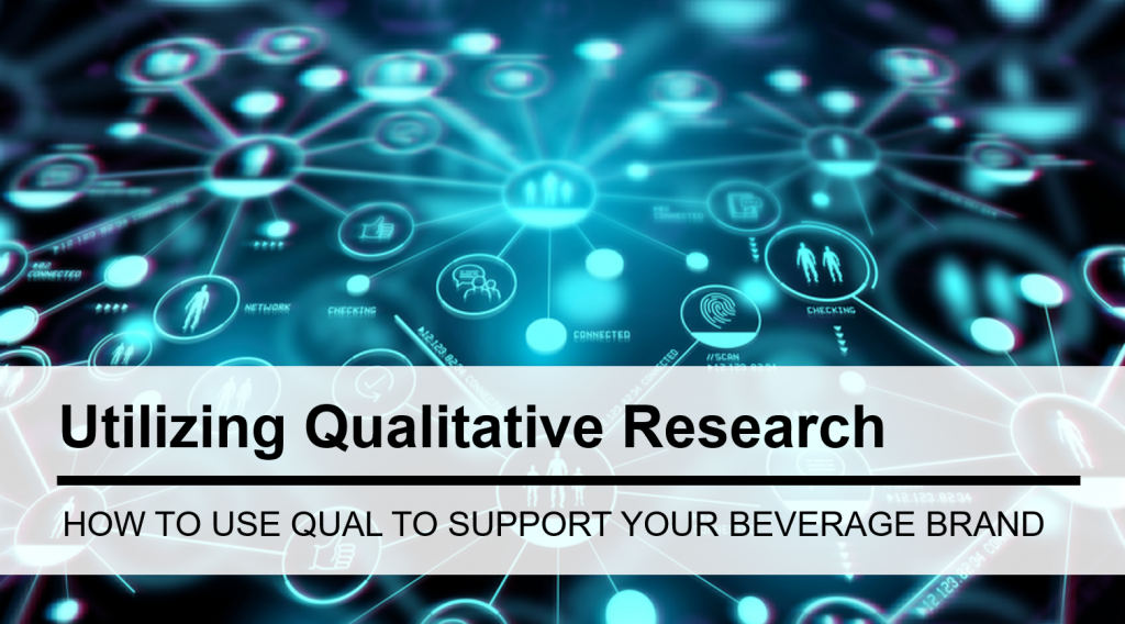 How to Use Qualitative Research to Support Your Beverage Brand