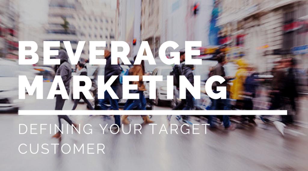 Beverage Marketing: Defining Your Target Customer